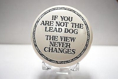 """Paperweight """"If you are not the lead dog the view never changes."""""""