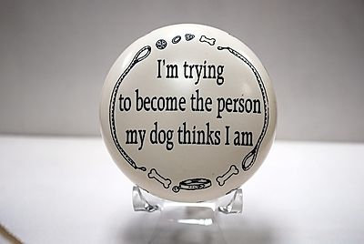 """Paperweight """"I'm trying to become the person my dog thinks I am."""""""