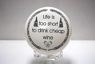 "Paperweight ""Life is too short to drink cheap wine"""