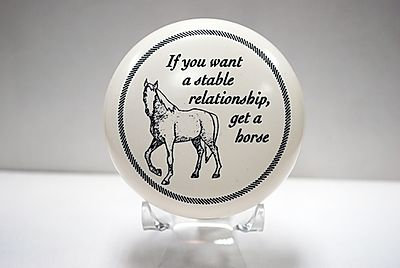 "Paperweight ""If you want a stable relationship, get a horse."""