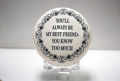 "Paperweight ""You'll always be my best friend. You know too much."""