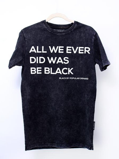 ALL WE EVER DID WAS BE BLACK UNISEX MARBLE SHIRT