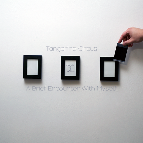 Tangerine Circus - A Brief Encounter With Myself