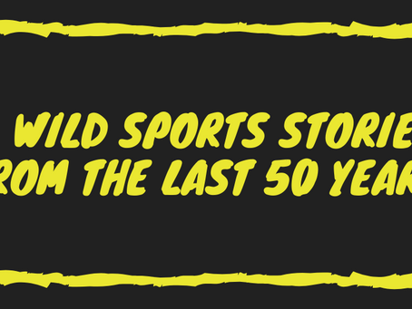 5 Wild Sports Stories from the Last 50 Years.