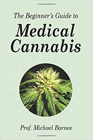 A Beginner's Guide to Medical Cannabis: now published by  Professor Michael Barnes