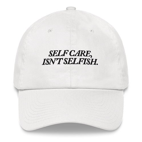 Self Care Isn't Selfish Dad Hat