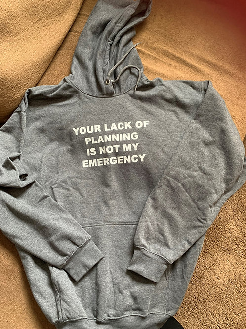 Your Lack of Planning Hoodie