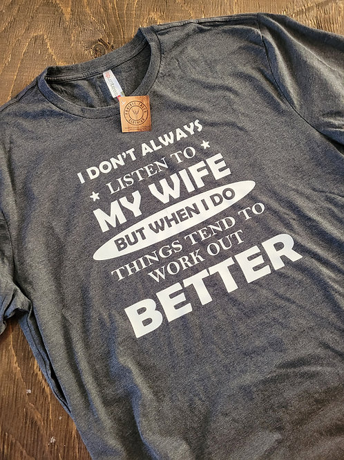 Listen to my Wife T-shirt