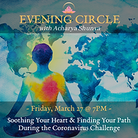 Evening Circle: Soothing Your Heart & Finding Your Path During The Coronavirus Challenge