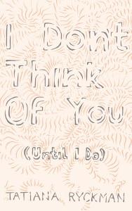 Review: Tatiana Ryckman's I Don't Think of You (Until I Do)