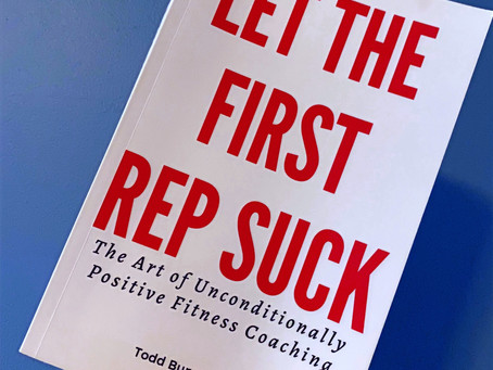 Book Review: Let The First Rep Suck - The Art of Unconditionally Positive Fitness Coaching