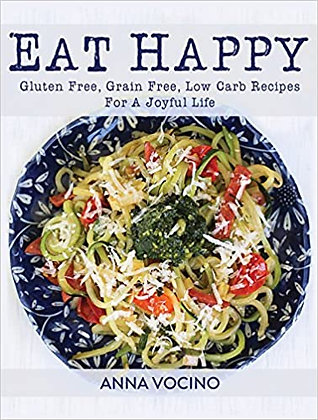 Eat Happy: Gluten Free, Grain Free, Low Carb Recipes