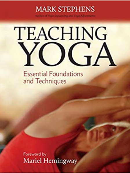 Teaching Yoga: Essential Foundations and Technique