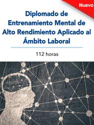 Diplomado de Entrenamiento Mental de Alto Rendimiento Aplicado al Ámbito Laboral