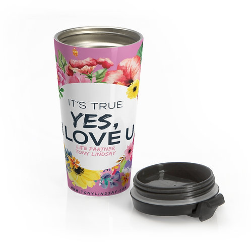 Stainless Steel Travel Mug It's true, yes, I love you. Flowers