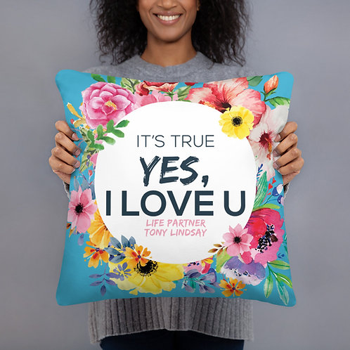 Basic Pillow It's true, yes, I love you. Flowers
