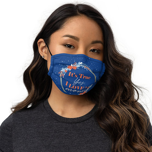 Premium face mask It's true, yes, I love you. Mom