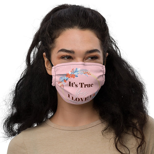 """Premium face mask """"It's true, yes, I love you. Mom"""""""
