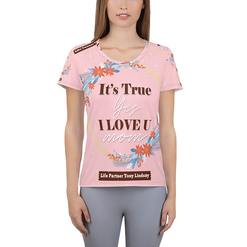 "Women's Athletic T-shirt ""It's true, yes, I love you. Mom"""