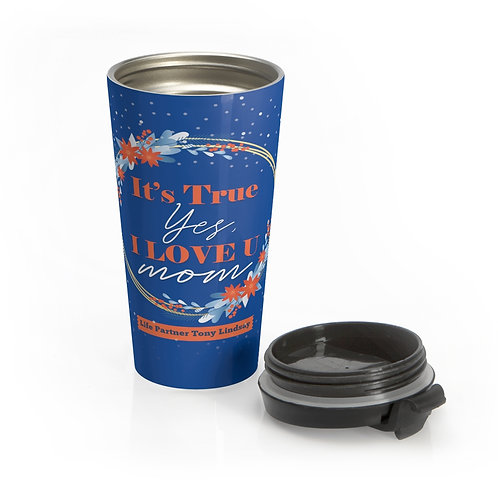 Stainless Steel Travel Mug It's true, yes, I love you. MOM