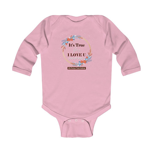 "Copy of Infant Long Sleeve Bodysuit ""It's true, yes, I love you. Mom"""