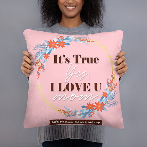 "Basic Pillow ""It's true, yes, I love you. Mom"""
