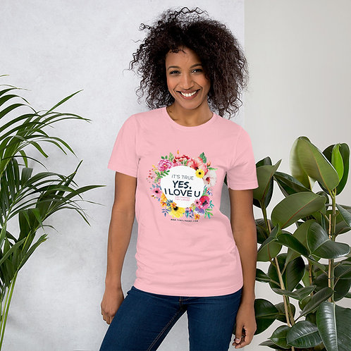Short-Sleeve T-  It's true, yes, I love you. Flowers
