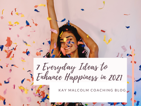 7 Everyday Ideas to Enhance Happiness in 2021!
