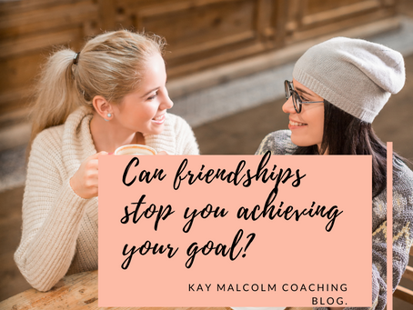 Can friendships stop you achieving your goal?