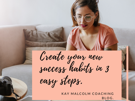 Create your new success habits in 3 easy steps!