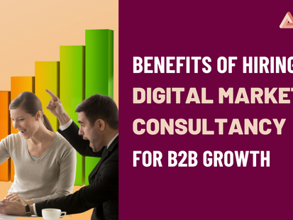 How a Digital Marketing Consultancy can help B2B businesses achieve long-term growth