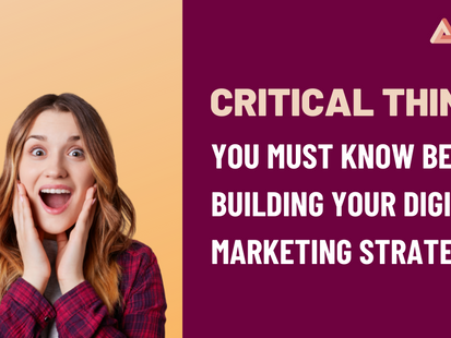 Absolutely critical things you should know before building your Digital Marketing Strategy