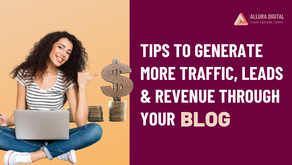 Tips to generate more traffic, leads & revenue through your blog