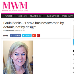 'I am a businesswoman by default, not by design'  February 21, 2013: Interviewed for Maine Women Magazine about her business and her experience as an entrepreneur in Maine