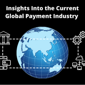 Insights Into the Current Global Payment Industry