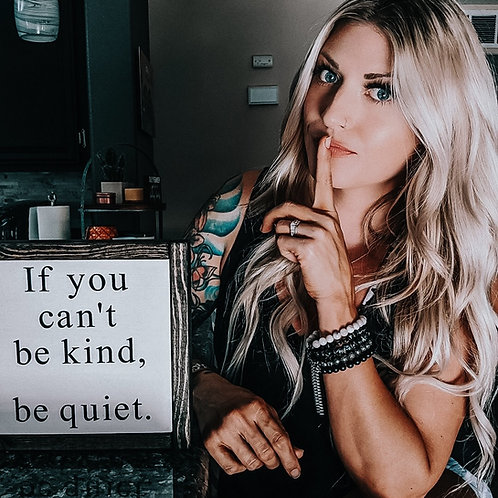 Be kind. Be quiet.
