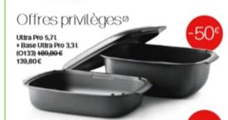 Offre privilège Ultra pro 5.7 l + base 3.3 l Tupperware