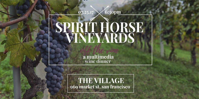 """July 25, 2017 - """"Off the Vine"""" - A Multimedia Wine Dinner, @TheVillage with Spirit Horse V"""