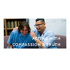 Acting with Compassion & Truth