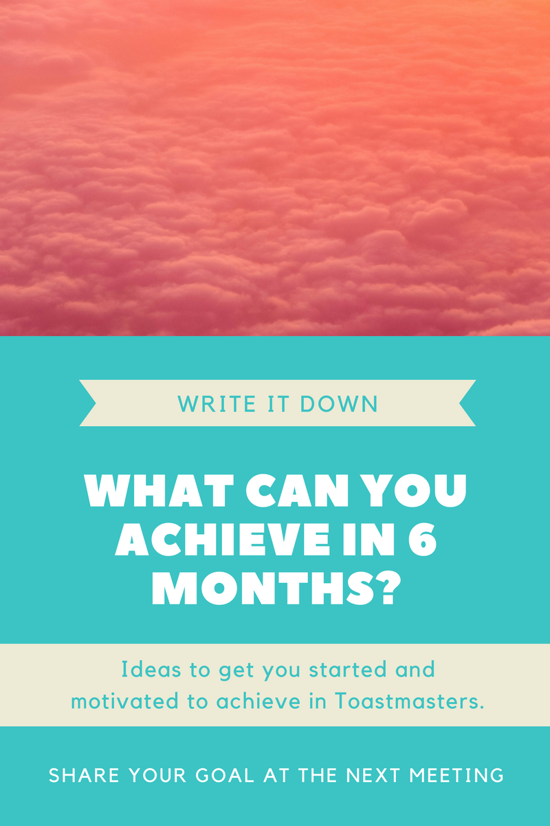 Write it down! What can you achieve in 6 months?