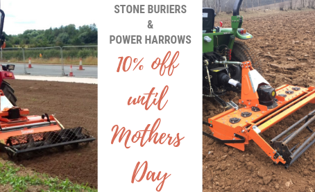 Stone Buriers and Power Harrows 10% off until Mothers Day