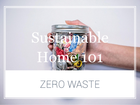Sustainable Home 101 – What is the Zero Waste Movement?