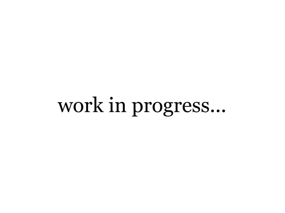 work in progress 07