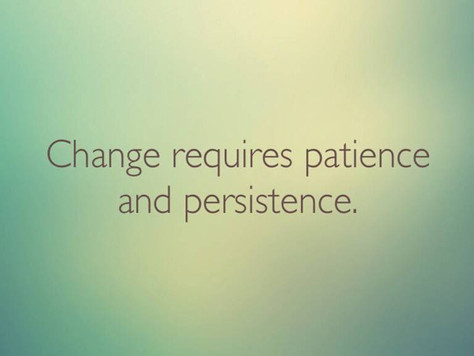 Monday Mantra: change requires patience.