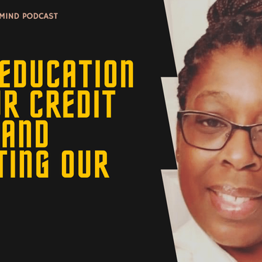 Rich State of Mind Ep 12: Education on Your Credit Score