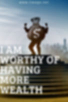 I am worthy of having more wealth.jpg