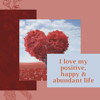 I love my positive, happy & abundant lif