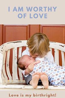 I am worthy of love - love is my birthri