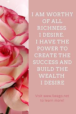 I am worthy of all richness I desire.jpg
