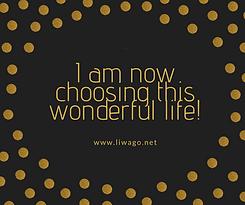 I am now choosing this wonderful life!.p